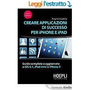 Creare applicazioni di successo per iPhone e iPad: Guida completa e aggiornata a SDK 5, iPhone 4S e al nuovo ipad (Hoepli informatica)