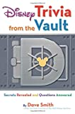 Disney Trivia from the Vault: Secrets Revealed and Questions Answered (1423153707) by Smith, Dave