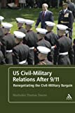 US Civil-Military Relations After 9/11: Renegotiating the Civil-Military Bargain