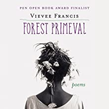 Forest Primeval: Poems Audiobook by Vievee Francis Narrated by Vievee Francis