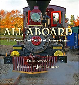 All Aboard: The Wonderful World of Disney Trains (Disney Editions Deluxe) written by Dana Amendola