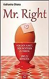 Mr. Right: Von der Kunst, den Richtigen zu finden. Und zu behalten