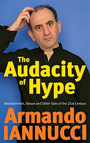 The Audacity Of Hype: Bewilderment, sleaze and other tales of the 21st century