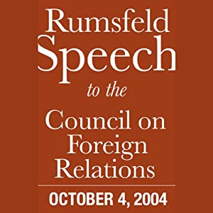 Donald Rumsfeld Speech at Council on Foreign Relations (10/4/04) | [Donald Rumsfeld]