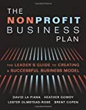 The Nonprofit Business Plan: A Leaders Guide to Creating a Successful Business Model