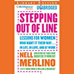 Stepping Out of Line: Lessons for Women Who Want It Their Way...In Life, in Love, and at Work | Nell Merlino