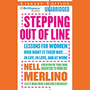 Stepping Out of Line: Lessons for Women Who Want It Their Way...In Life, in Love, and at Work | [Nell Merlino]