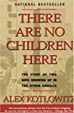 There Are No Children Here: The Story of Two Boys Growing Up in The Other America (0385265565) by Alex Kotlowitz