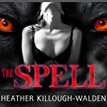 The Spell: Big Bad Wolf Series #3 (       UNABRIDGED) by Heather Killough-Walden Narrated by Gildart Jackson