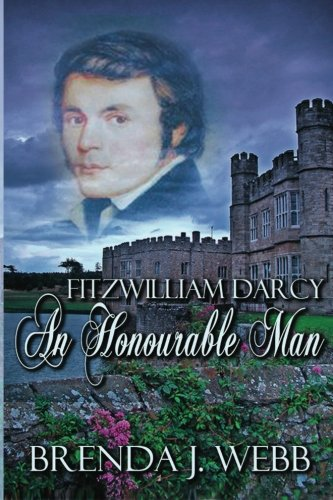 Fitzwilliam Darcy; An Honourable Man by Brenda J. Webb