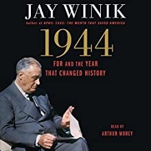 1944: FDR and the Year That Changed History (       UNABRIDGED) by Jay Winik Narrated by Arthur Morey