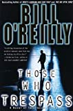Those Who Trespass: A Novel of Television and Murder (0767913817) by O'Reilly, Bill