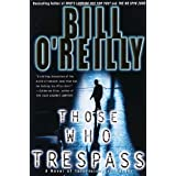 Those Who Trespass: A Novel of Television and Murder ~ Bill O'Reilly