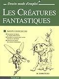 echange, troc Michael Dobrzycki - Les Créatures fantastiques : Apprendre à dessiner pas à pas