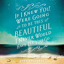 If I Knew You Were Going To Be This Beautiful, I Never Would Have Let You Go (       UNABRIDGED) by Judy Chicurel Narrated by Emily Woo Zeller