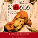 Bread and Roses, Too (       UNABRIDGED) by Katherine Paterson Narrated by Lorna Raver