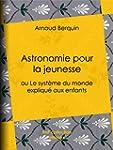 Astronomie pour la jeunesse: ou Le sy...