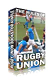 The Rules of Rugby Union (Rugby Union Books for Kindle)