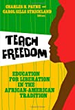 Teach Freedom: Education for Liberation in the African-American Tradition (Teaching for Social Justice) (0807748722) by Charles M. Payne and Carol Sills Strickland