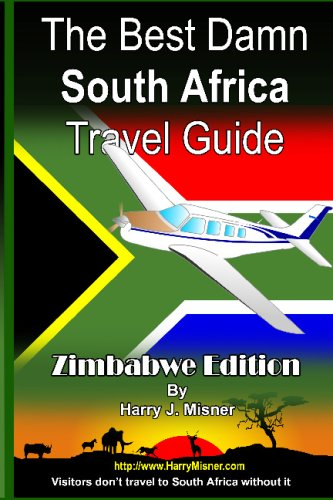The Best Damn South Africa Travel Guide - Zimbabwe Black & White Edition: Visitors Don'T Travel To South Africa Without It