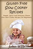 Gluten Free Slow Cooker Recipes - Simple, Quick And Delicious Gluten Free Slow Cooker Recipes For Beginners (Gluten Free Diet, Wheat Free Diet, Gluten Free Cookbook)