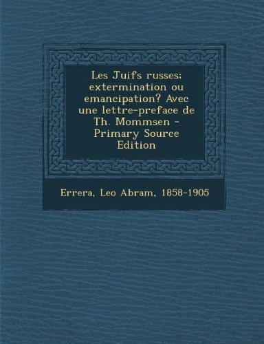 Les Juifs Russes; Extermination Ou Emancipation? Avec Une Lettre-Preface de Th. Mommsen - Primary Source Edition