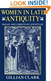 Women in Late Antiquity: Pagan and Christian Lifestyles (Clarendon Paperbacks)
