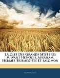 La Clef Des Grands Mystères Suivant Hénoch, Abraham, Hermès Trismégiste Et Salomon (French Edition) (1143094980) by Lévi, Éliphas