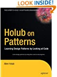 Holub on Patterns: Learning Design Patterns by Looking at Code (Books for Professionals by Professionals)