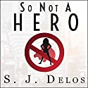 So Not a Hero Audiobook by S. J. Delos Narrated by Angela Brazil