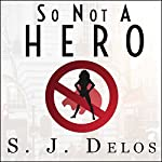 So Not a Hero | S. J. Delos
