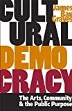 Cultural Democracy: The Arts, Community, and the Public Purpose