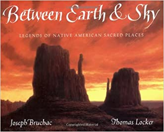 Between Earth & Sky: Legends of Native American Sacred Places written by Joseph Bruchac