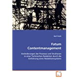 Fatum Contentmanagement: Vernderungen der Prozesse und Strukturen in einer Technischen Redaktion durch die Einfhrung eines Redaktionssystemsvon &#34;Kurt Frech&#34;