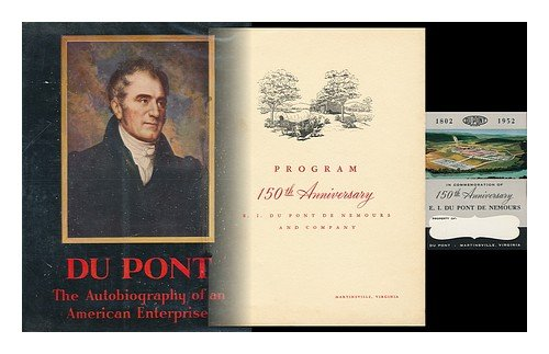 Du Pont: The Autobiography Of An American Enterprise, The Story Of E. I. Du Pont De Nemours & Company .