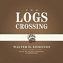 Two Logs Crossing (       UNABRIDGED) by Walter D. Edmonds Narrated by Mark Turetsky