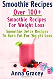 Anna Gracey Smoothie Recipes: Smoothie Recipes: Over 100+ Smoothie Recipes For Weight Loss