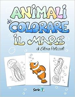 Animali Da Colorare - Il Mare (Italian Edition) (Italian) Paperback