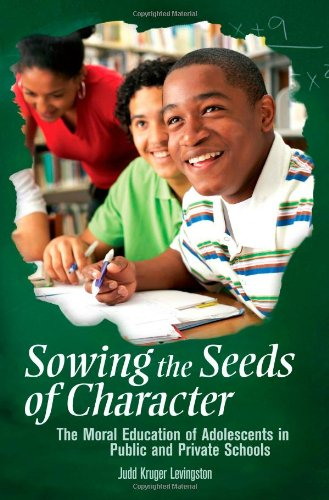 Sowing the Seeds of Character: The Moral Education of Adolescents in Public and Private Schools (Educate US) PDF