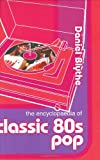 The Encyclopaedia of Classic Eighties Pop