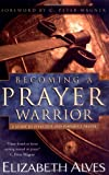 img - for Becoming a Prayer Warrior: A Guide to Effective and Powerful Prayer book / textbook / text book