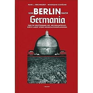 """Von Berlin nach Germania: Über die Zerstörungen der """"Reichshauptstadt"""" durch Albert Spee"""