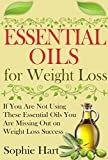 Essential Oils for Weight Loss: If You Are Not Using These Essential Oils You Are Missing Out On Weight Loss Success (Essential Oils for Beginners - Everything ... Your Weight Loss Goals) (English Edition)