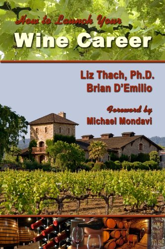 How to Launch your Wine Career: Dream Jobs in America's Hottest Industry by Liz Thach, Ph.D., Brian D'Emilio