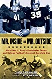img - for Mr. Inside and Mr. Outside: World War II, Army's Undefeated Teams, and College Football's Greatest Backfield Duo book / textbook / text book