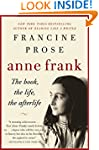 Anne Frank: The Book, The Life, The A...