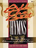 All the Best Hymns: 124 Favorite Hymns, Choruses and Gospel Songs
