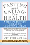 Fasting and Eating for Health: A Medical Doctors Program for Conquering Disease