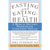 Fasting and Eating for Health: A Medical Doctor's Program for Conquering Disease ~ Joel Fuhrman