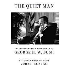 The Quiet Man: The Indispensable Presidency of George H.W. Bush (       UNABRIDGED) by John H. Sununu Narrated by Qarie Marshall